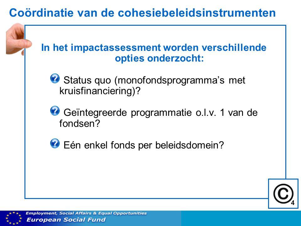 Coördinatie van de cohesiebeleidsinstrumenten In het impactassessment worden verschillende opties onderzocht: Status quo (monofondsprogrammas met kruisfinanciering).