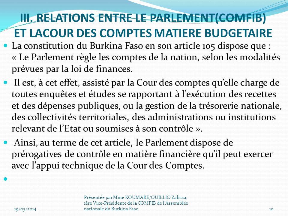 La constitution du Burkina Faso en son article 105 dispose que : « Le Parlement règle les comptes de la nation, selon les modalités prévues par la loi