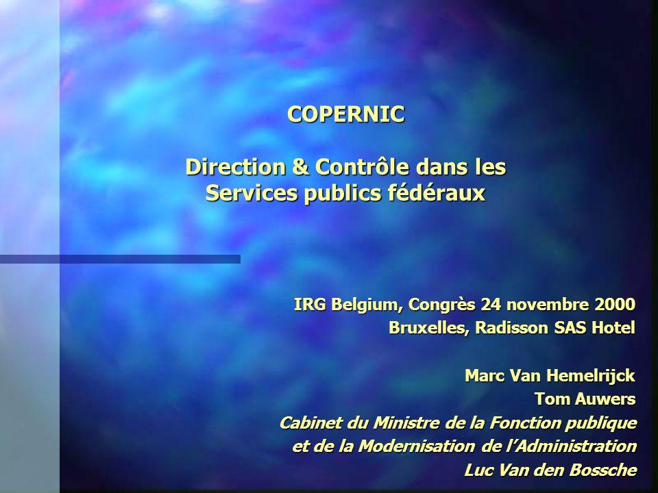 COPERNIC Direction & Contrôle dans les Services publics fédéraux IRG Belgium, Congrès 24 novembre 2000 Bruxelles, Radisson SAS Hotel Marc Van Hemelrij