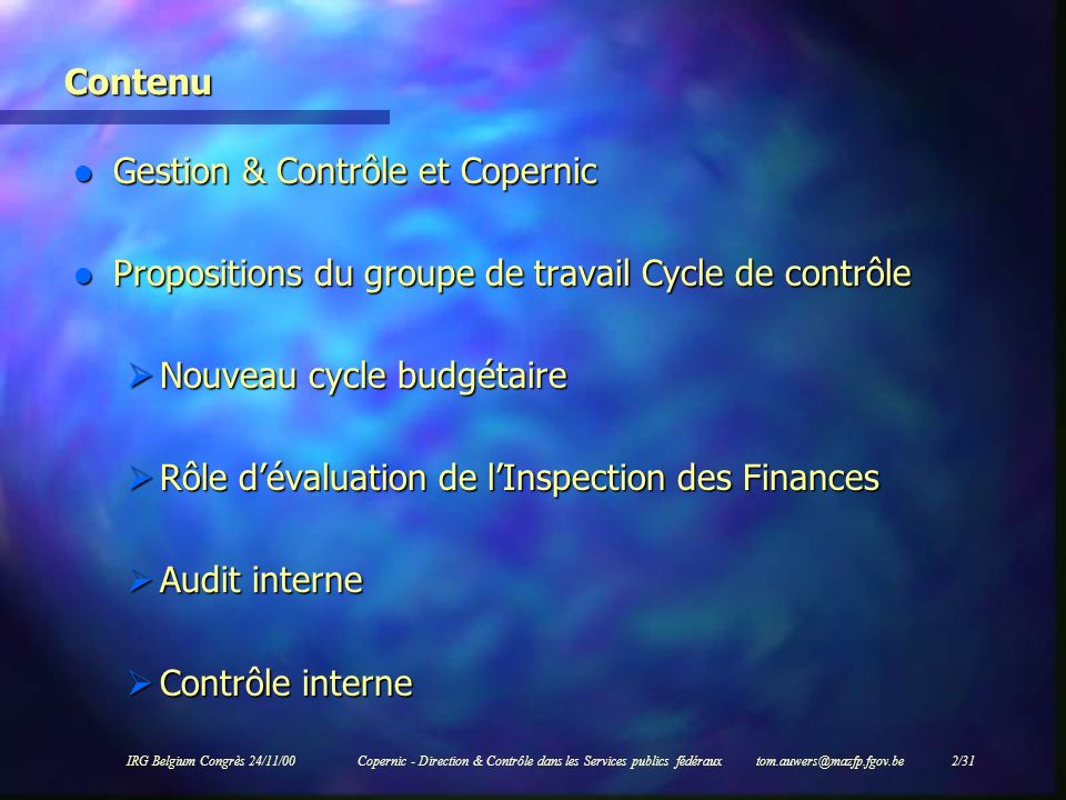 IRG Belgium Congrès 24/11/00Copernic - Direction & Contrôle dans les Services publics fédéraux tom.auwers@mazfp.fgov.be 2/31 Contenu l Gestion & Contr