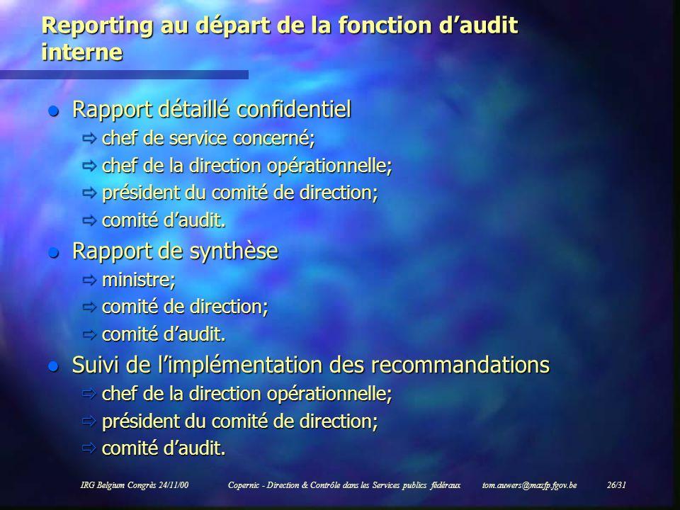 IRG Belgium Congrès 24/11/00Copernic - Direction & Contrôle dans les Services publics fédéraux tom.auwers@mazfp.fgov.be 26/31 Reporting au départ de l