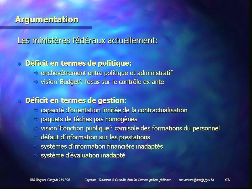 IRG Belgium Congrès 24/11/00Copernic - Direction & Contrôle dans les Services publics fédéraux tom.auwers@mazfp.fgov.be 17/31 Nouveau cycle budgétaire (ex ante) Etape 0: début législature l Estimation de la marge budgétaire globale l Définition de la politique macro-budgétaire de la législature Etape 1: exercice budgétaire X-1 l Détermination de la marge budgétaire de lannée X l Composition des enveloppes par SPF