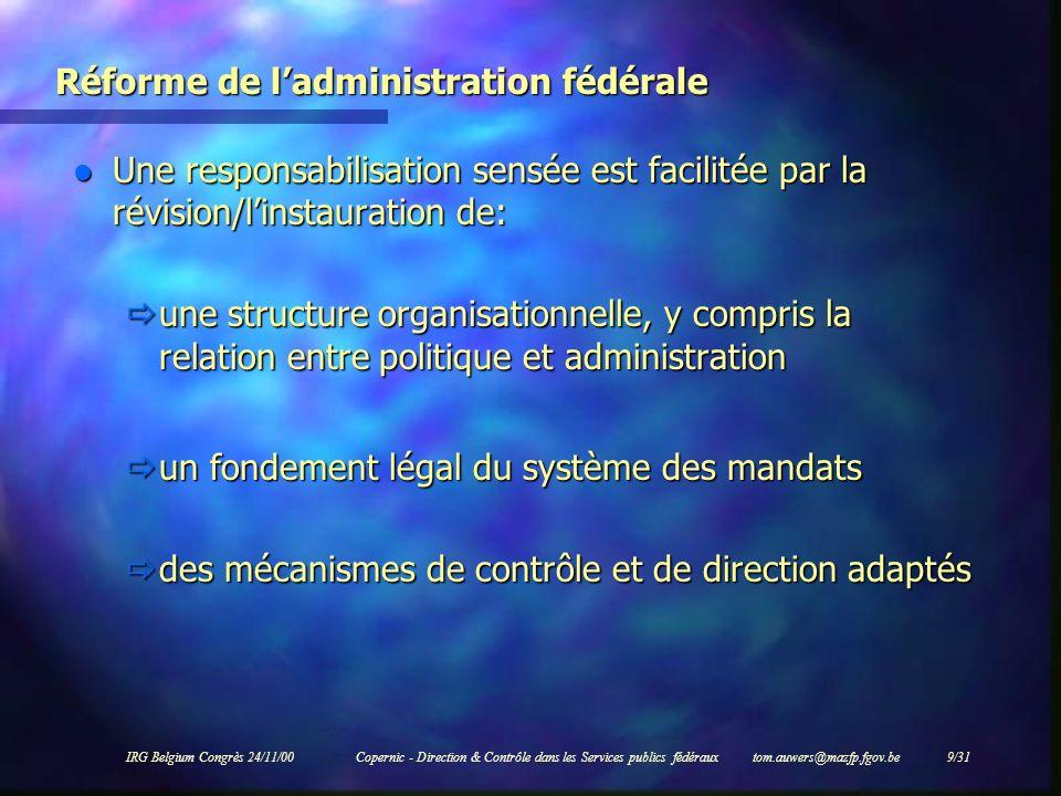 IRG Belgium Congrès 24/11/00Copernic - Direction & Contrôle dans les Services publics fédéraux tom.auwers@mazfp.fgov.be 30/31 Principes de base du contrôle interne Le contrôle interne est un processus continu imbriqué dans lorganisation, et non un système supplémentaire dans lorganisation, et non un système supplémentaire Le contrôle interne est laffaire de chacun dans lorganisation Le contrôle interne donne une certitude raisonnable mais non absolue Les mesures de contrôle interne existent pour couvrir des risques et ne sont pas des objectifs en soi et ne sont pas des objectifs en soi