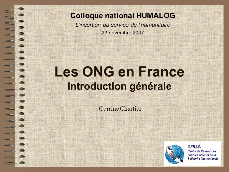 Les ONG en France Introduction générale Corrine Chartier Colloque national HUMALOG Linsertion au service de lhumanitaire 23 novembre 2007
