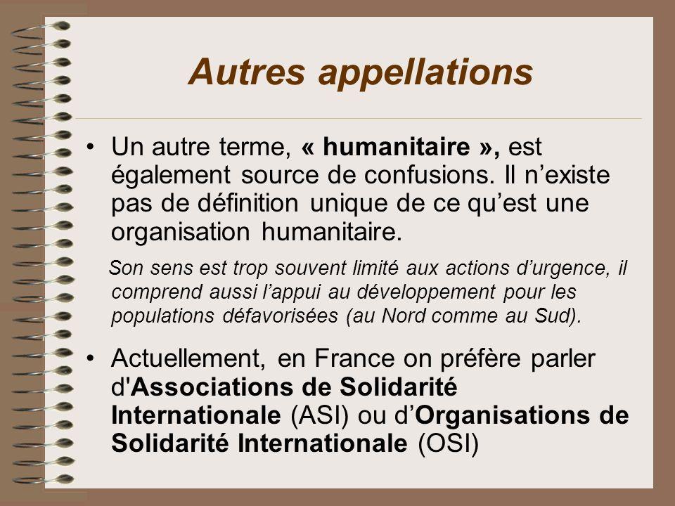 Autres appellations Un autre terme, « humanitaire », est également source de confusions. Il nexiste pas de définition unique de ce quest une organisat
