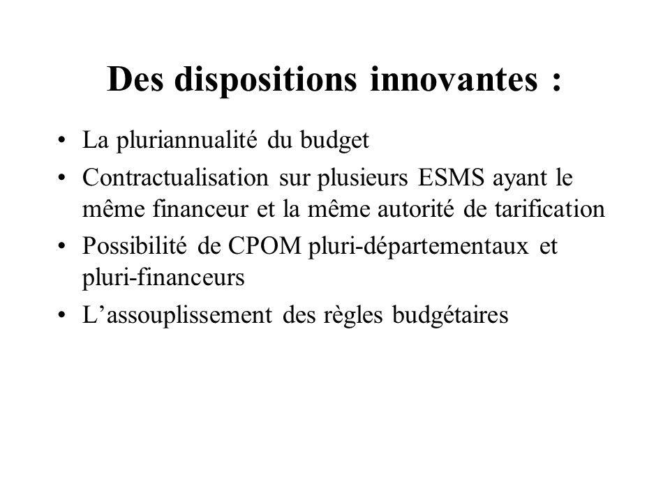 Des dispositions innovantes : La pluriannualité du budget Contractualisation sur plusieurs ESMS ayant le même financeur et la même autorité de tarific
