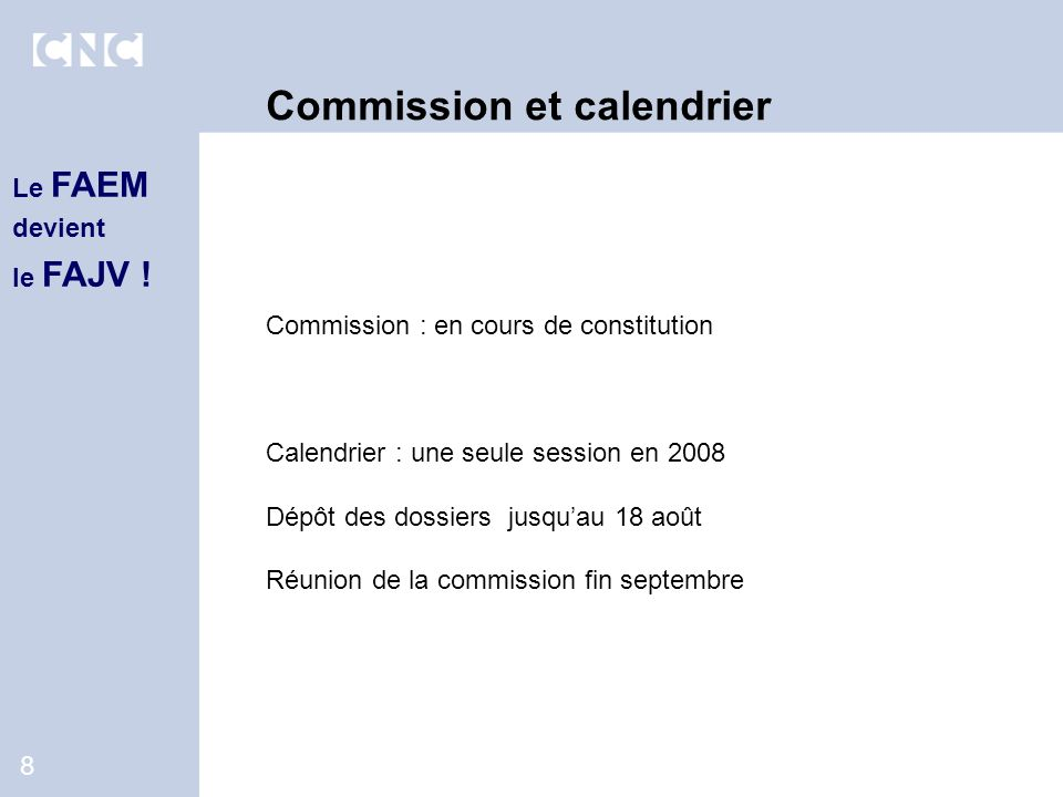 8 Commission et calendrier Commission : en cours de constitution Calendrier : une seule session en 2008 Dépôt des dossiers jusquau 18 août Réunion de la commission fin septembre Le FAEM devient le FAJV !