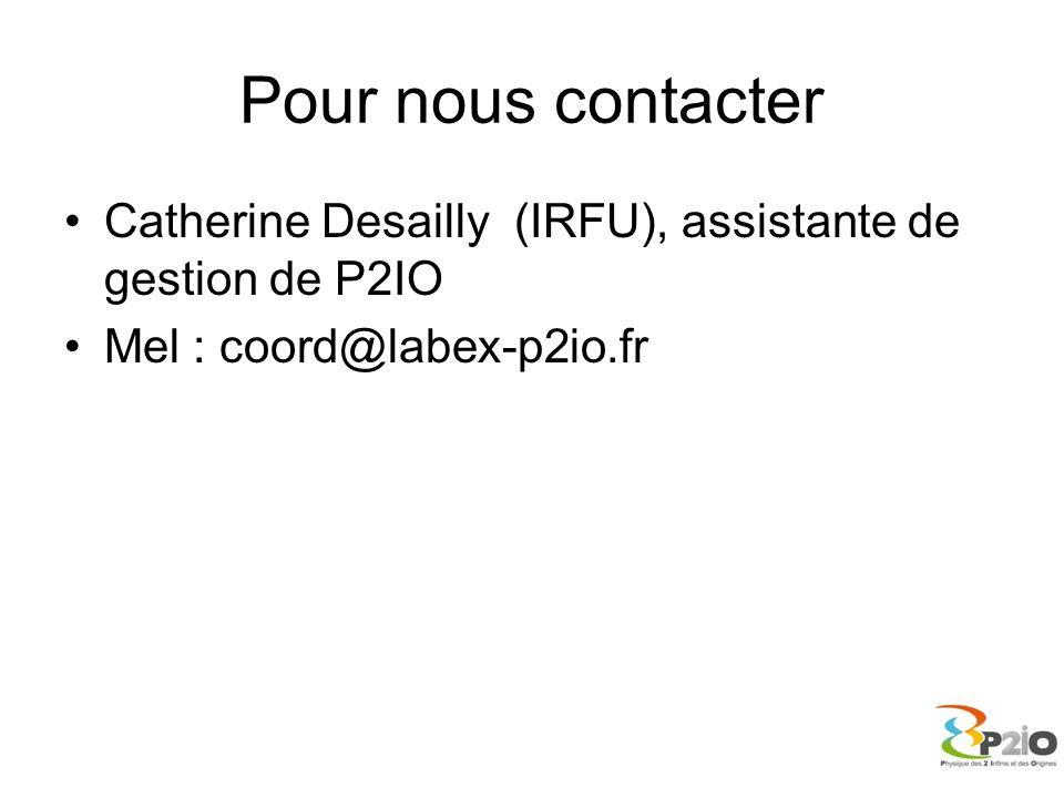 Pour nous contacter Catherine Desailly (IRFU), assistante de gestion de P2IO Mel : coord@labex-p2io.fr