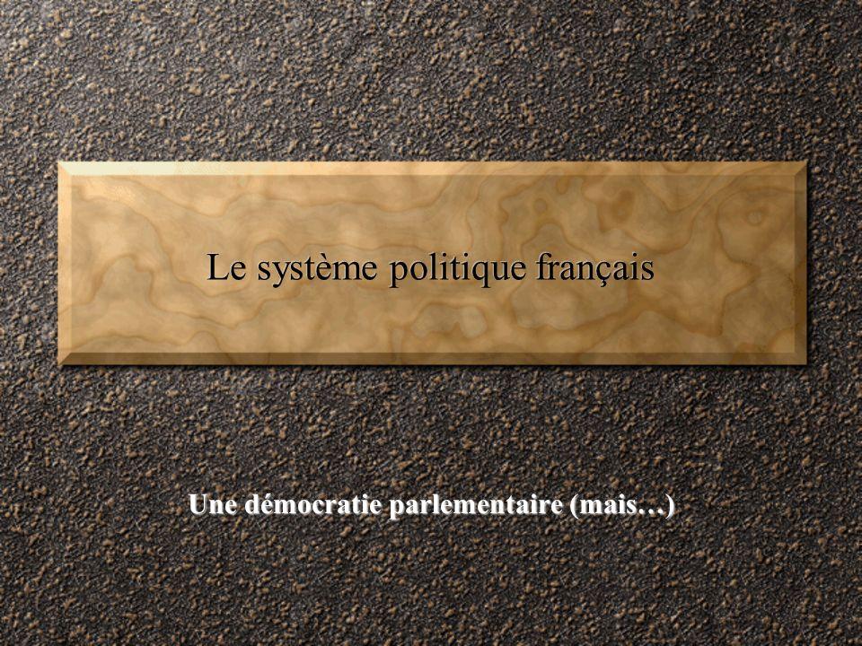 Le système politique français Une démocratie parlementaire (mais…)