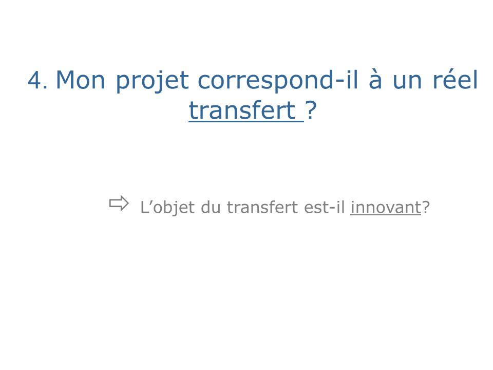 4. Mon projet correspond-il à un réel transfert Lobjet du transfert est-il innovant