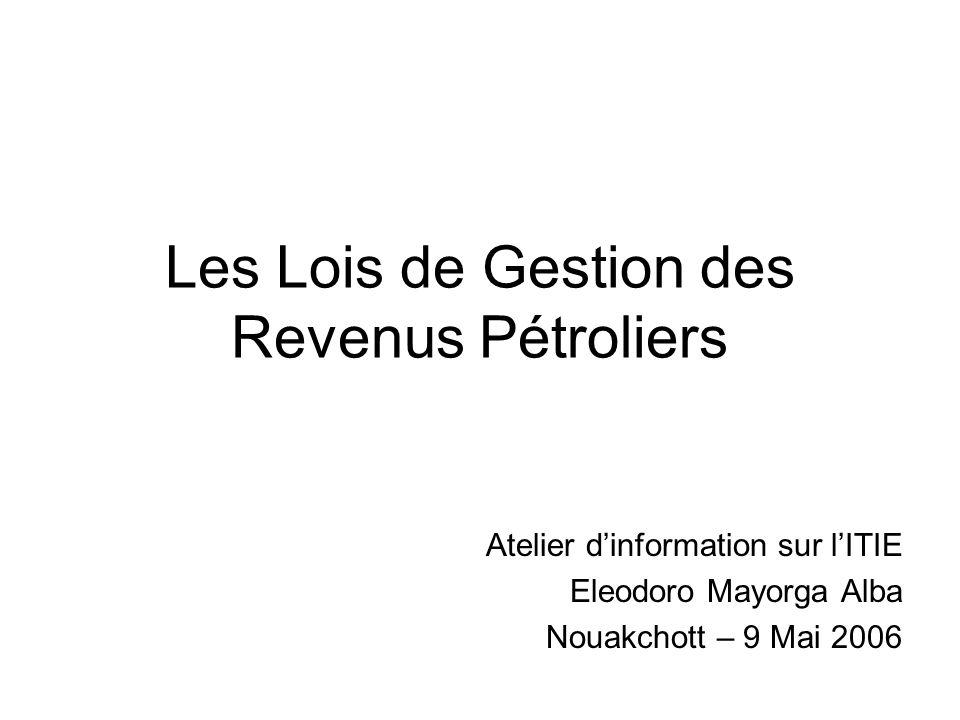 Les Lois de Gestion des Revenus Pétroliers Atelier dinformation sur lITIE Eleodoro Mayorga Alba Nouakchott – 9 Mai 2006