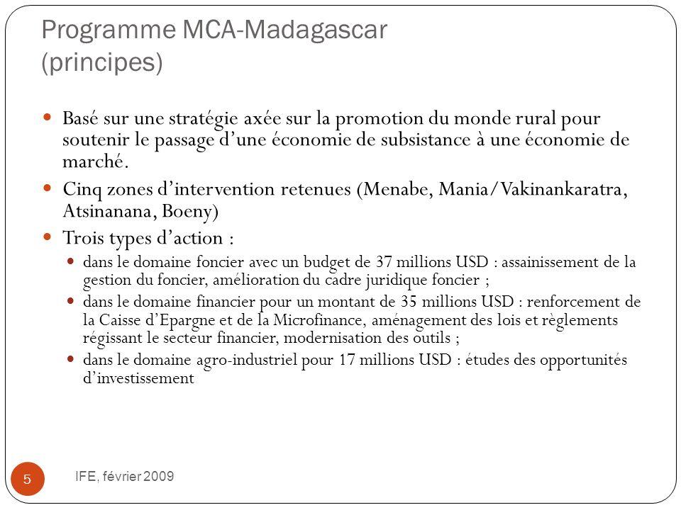 Programme MCA-Madagascar (principes) IFE, février 2009 5 Basé sur une stratégie axée sur la promotion du monde rural pour soutenir le passage dune économie de subsistance à une économie de marché.