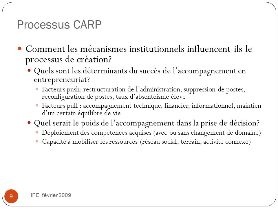 Processus CARP IFE, février 2009 9 Comment les mécanismes institutionnels influencent-ils le processus de création? Quels sont les déterminants du suc