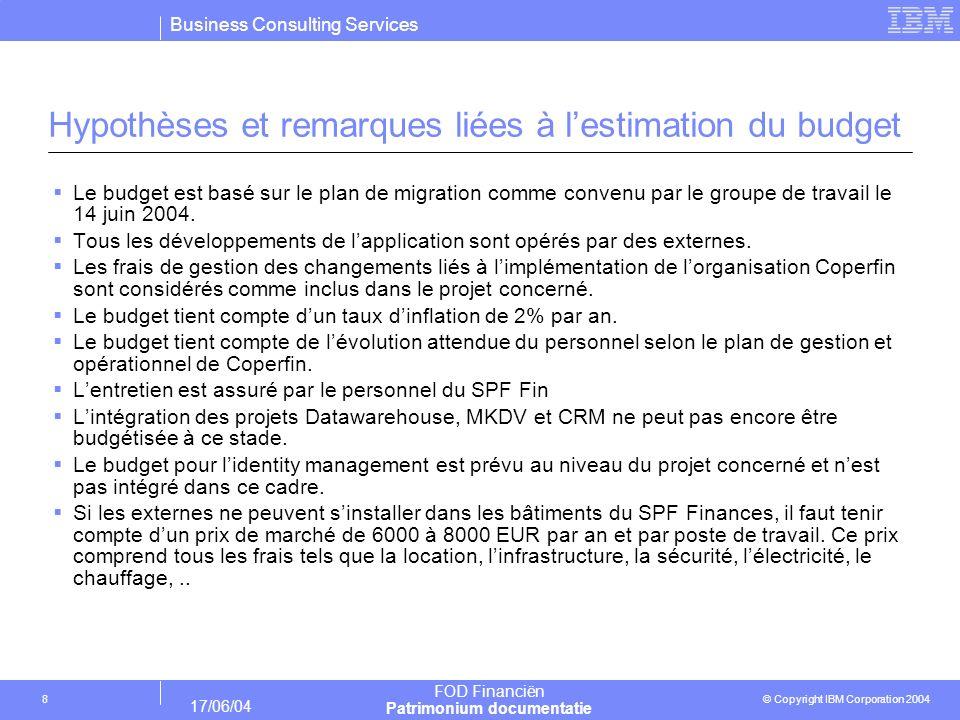 Business Consulting Services © Copyright IBM Corporation 2004 FOD Financiën Patrimonium documentatie 17/06/04 8 Hypothèses et remarques liées à lestim