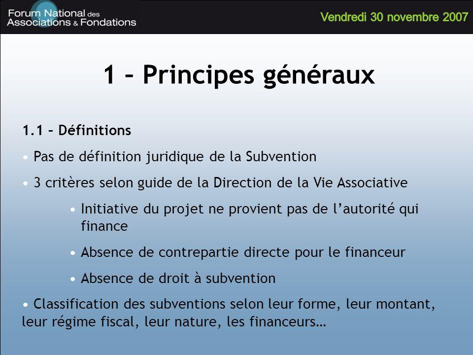 1 – Principes généraux 1.1 – Définitions Pas de définition juridique de la Subvention 3 critères selon guide de la Direction de la Vie Associative Ini