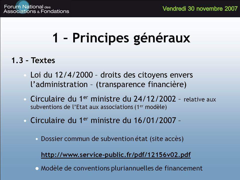 1 – Principes généraux 1.3 – Textes Loi du 12/4/2000 – droits des citoyens envers ladministration – (transparence financière) Circulaire du 1 er minis