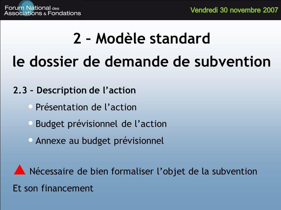2.3 – Description de laction Présentation de laction Budget prévisionnel de laction Annexe au budget prévisionnel Nécessaire de bien formaliser lobjet