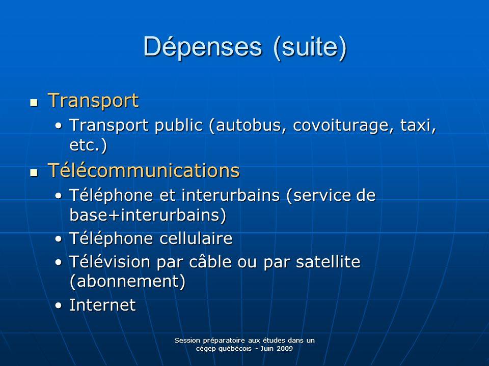 Session préparatoire aux études dans un cégep québécois - Juin 2009 Dépenses (suite) Transport Transport Transport public (autobus, covoiturage, taxi,