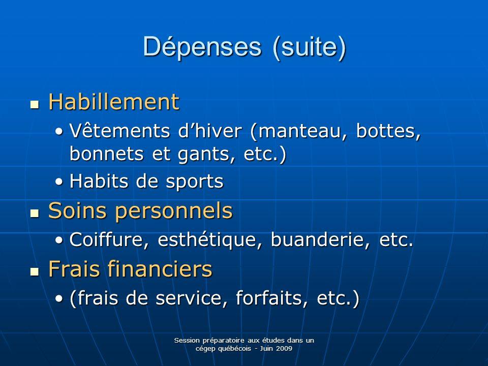 Session préparatoire aux études dans un cégep québécois - Juin 2009 Dépenses (suite) Habillement Habillement Vêtements dhiver (manteau, bottes, bonnet