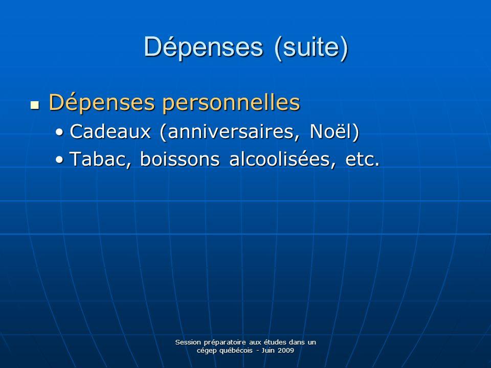 Session préparatoire aux études dans un cégep québécois - Juin 2009 Dépenses (suite) Dépenses personnelles Dépenses personnelles Cadeaux (anniversaire