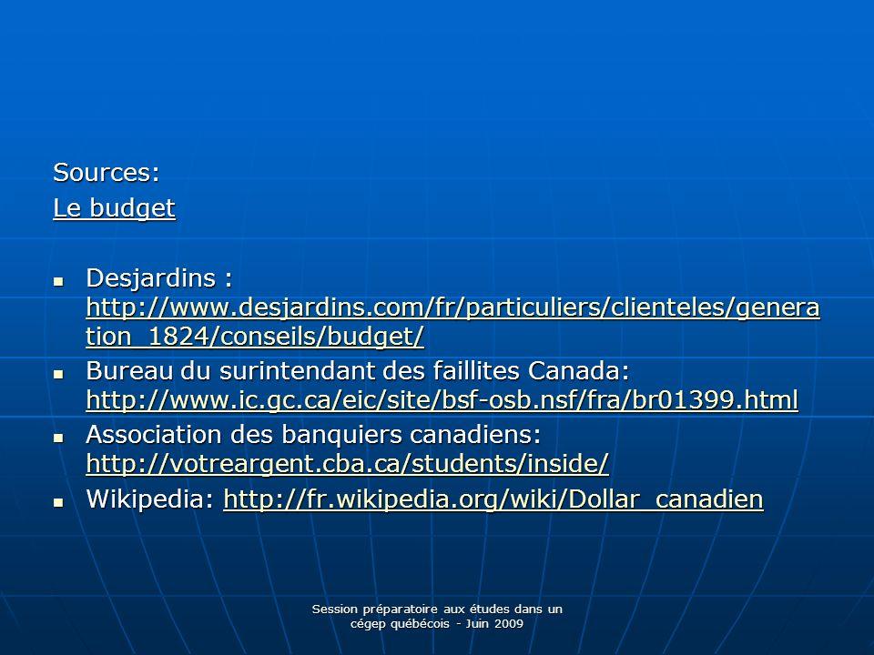 Session préparatoire aux études dans un cégep québécois - Juin 2009 Sources: Le budget Desjardins : http://www.desjardins.com/fr/particuliers/clientel