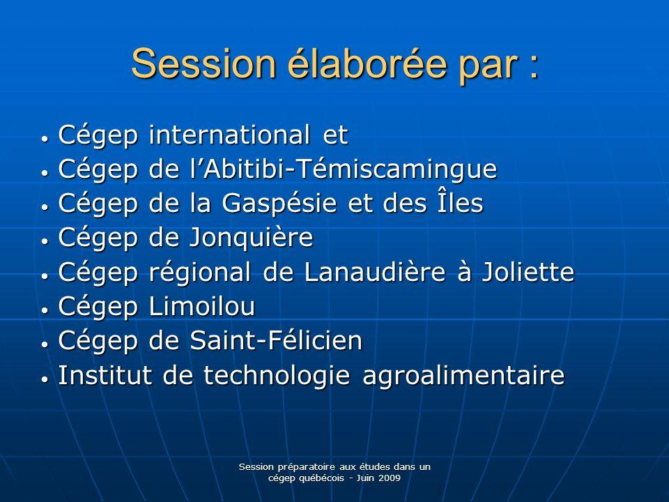 Session préparatoire aux études dans un cégep québécois - Juin 2009 Session élaborée par : Cégep international et Cégep international et Cégep de lAbi