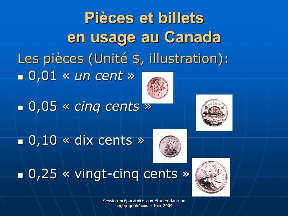Session préparatoire aux études dans un cégep québécois - Juin 2009 Pièces et billets en usage au Canada Les pièces (Unité $, illustration): 0,01 « un