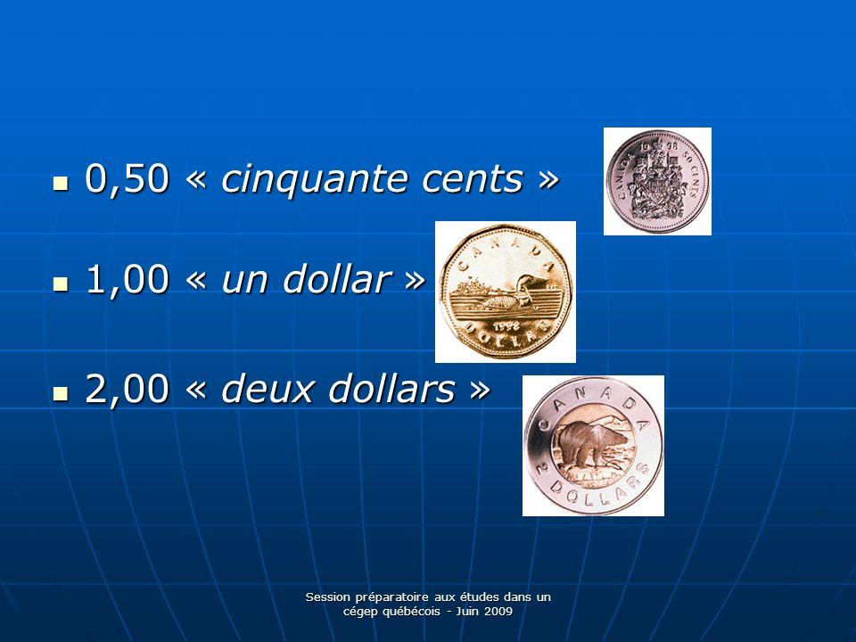 Session préparatoire aux études dans un cégep québécois - Juin 2009 0,50 « cinquante cents » 0,50 « cinquante cents » 1,00 « un dollar » 1,00 « un dol