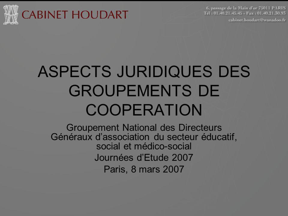 ASPECTS JURIDIQUES DES GROUPEMENTS DE COOPERATION Groupement National des Directeurs Généraux dassociation du secteur éducatif, social et médico-socia