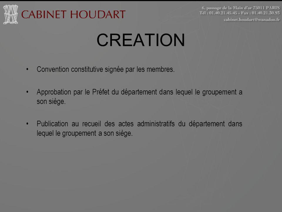 CREATION Convention constitutive signée par les membres. Approbation par le Préfet du département dans lequel le groupement a son siège. Publication a