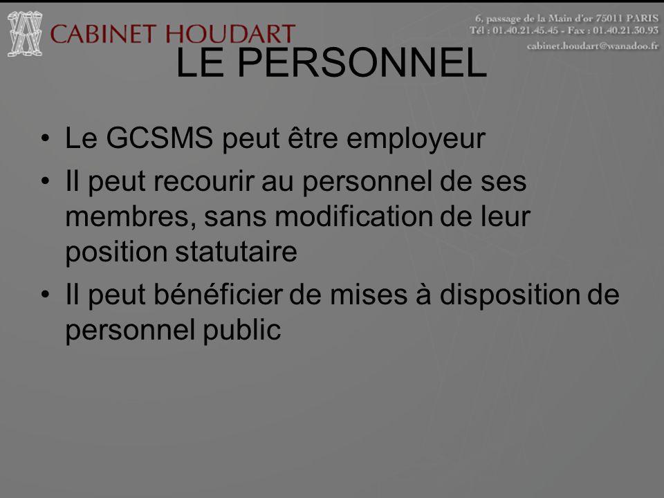 LE PERSONNEL Le GCSMS peut être employeur Il peut recourir au personnel de ses membres, sans modification de leur position statutaire Il peut bénéfici