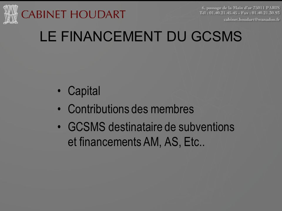 Capital Contributions des membres GCSMS destinataire de subventions et financements AM, AS, Etc.. LE FINANCEMENT DU GCSMS