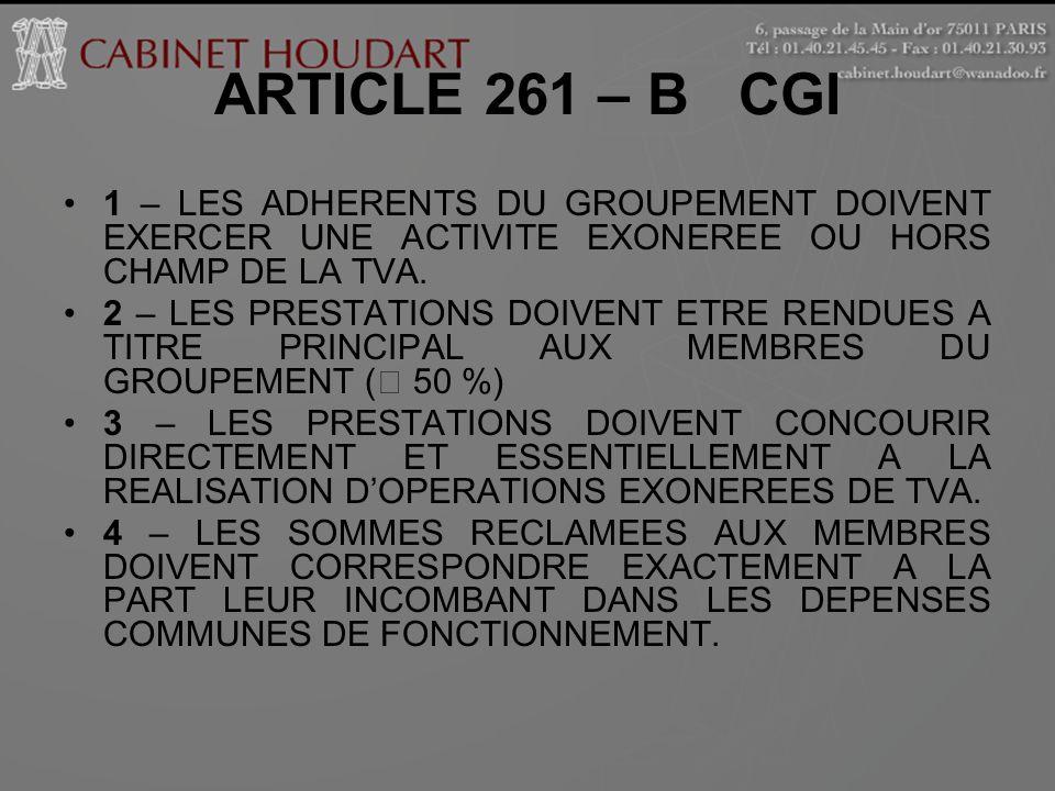 ARTICLE 261 – B CGI 1 – LES ADHERENTS DU GROUPEMENT DOIVENT EXERCER UNE ACTIVITE EXONEREE OU HORS CHAMP DE LA TVA. 2 – LES PRESTATIONS DOIVENT ETRE RE