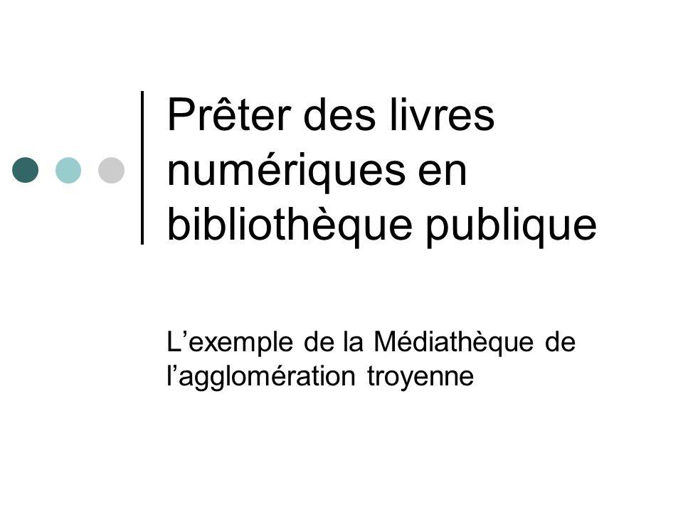 Prêter des livres numériques en bibliothèque publique Lexemple de la Médiathèque de lagglomération troyenne
