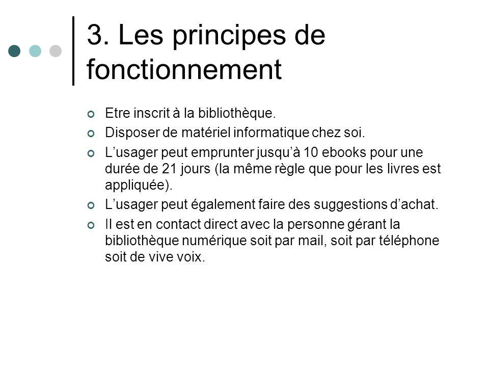3. Les principes de fonctionnement Etre inscrit à la bibliothèque.
