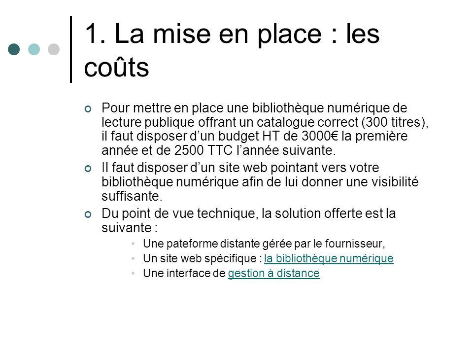 1. La mise en place : les coûts Pour mettre en place une bibliothèque numérique de lecture publique offrant un catalogue correct (300 titres), il faut
