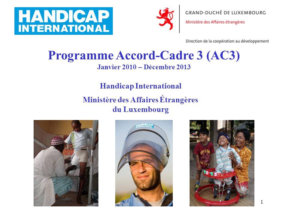 1 Programme Accord-Cadre 3 (AC3) Janvier 2010 – Décembre 2013 Handicap International Ministère des Affaires Étrangères du Luxembourg