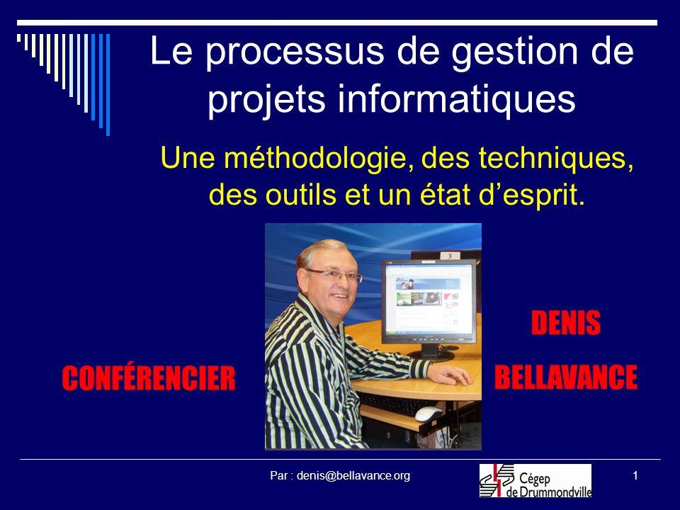 Par : denis@bellavance.org1 Le processus de gestion de projets informatiques Une méthodologie, des techniques, des outils et un état desprit. CONFÉREN