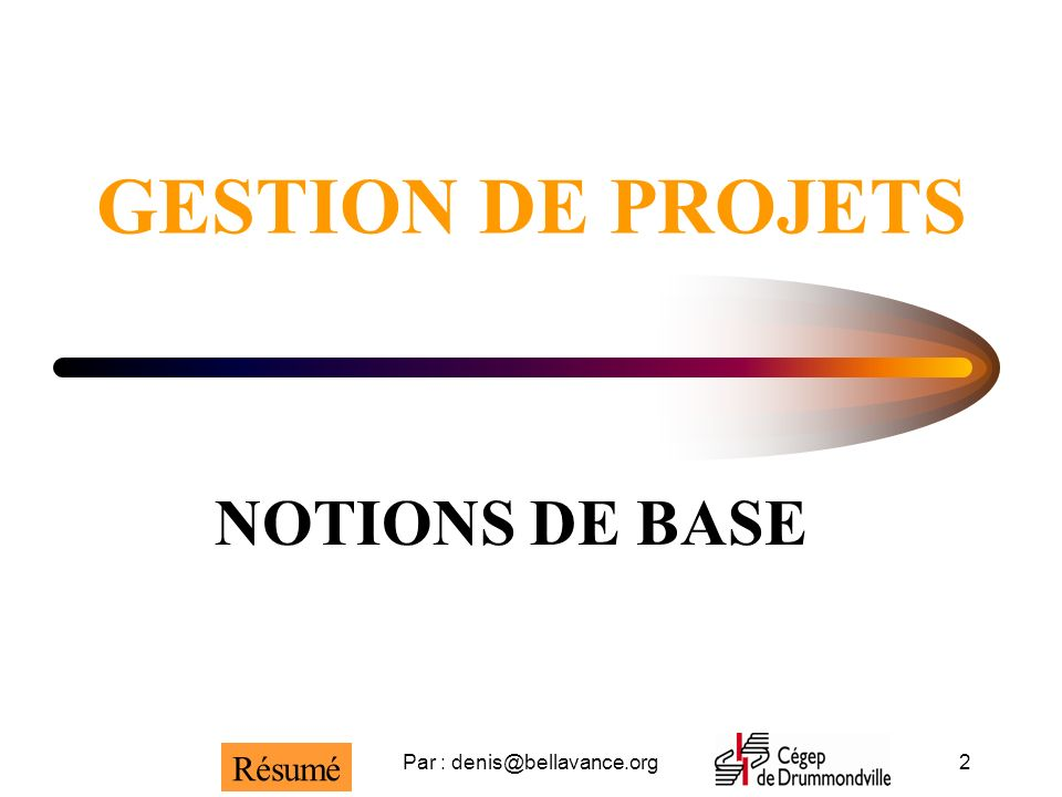Par : denis@bellavance.org2 GESTION DE PROJETS NOTIONS DE BASE Résumé