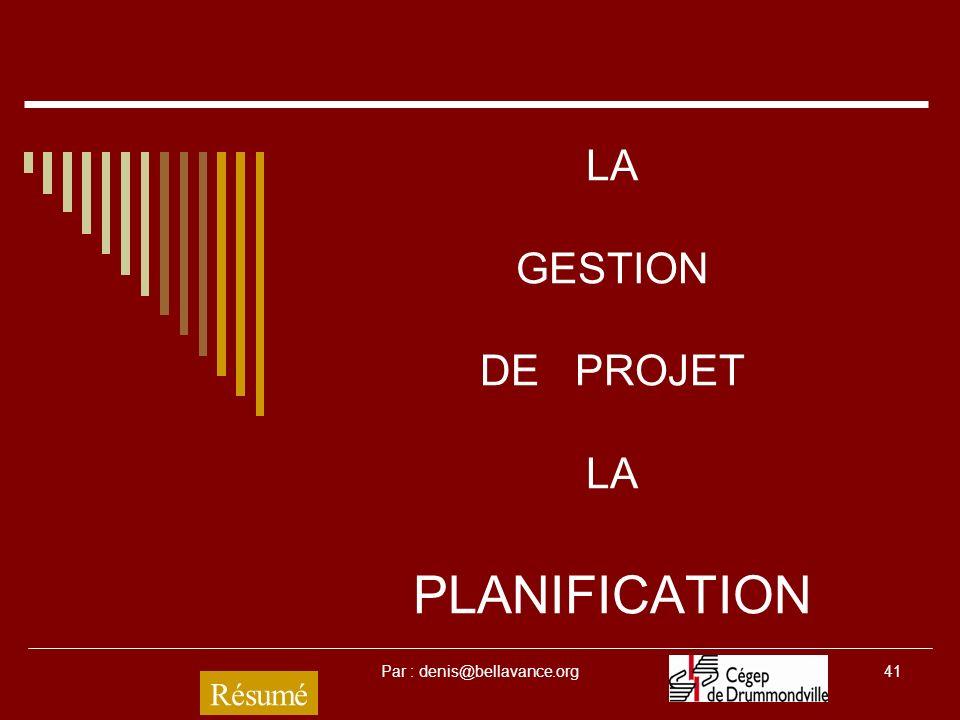 Par : denis@bellavance.org41 LA GESTION DE PROJET LA PLANIFICATION Résumé
