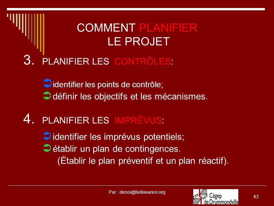 Par : denis@bellavance.org 43 COMMENT PLANIFIER LE PROJET 3. PLANIFIER LES CONTRÔLES: identifier les points de contrôle; définir les objectifs et les