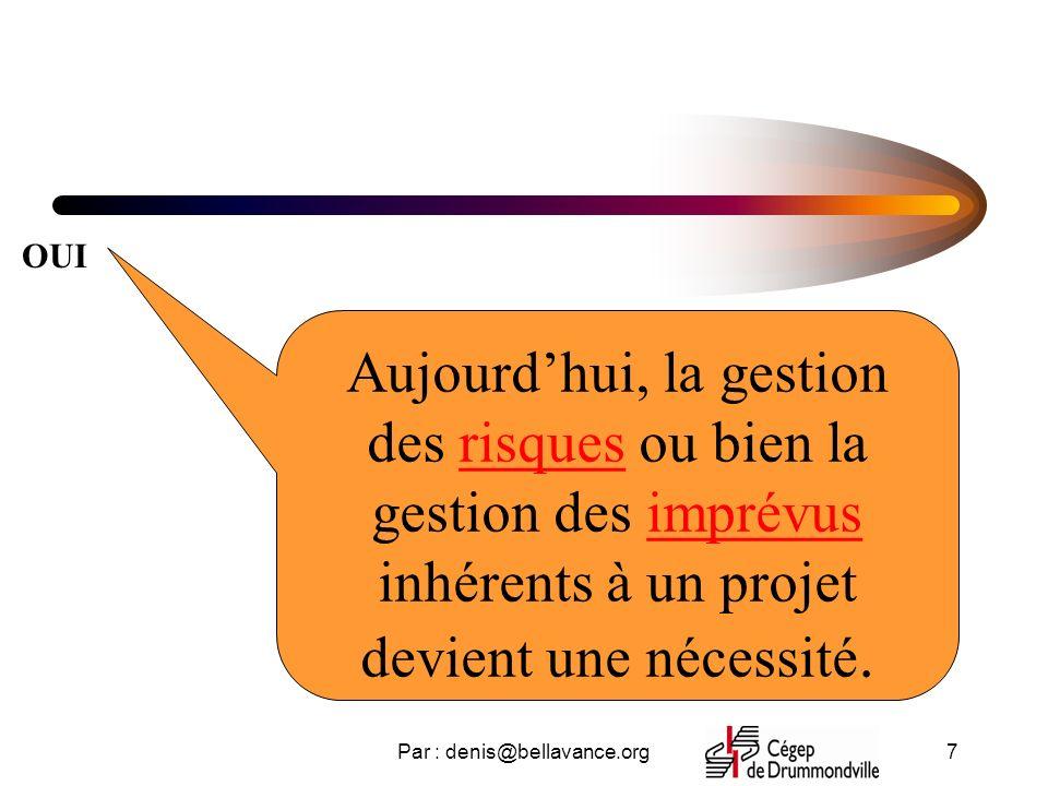 Par : denis@bellavance.org7 Aujourdhui, la gestion des risques ou bien la gestion des imprévus inhérents à un projet devient une nécessité.