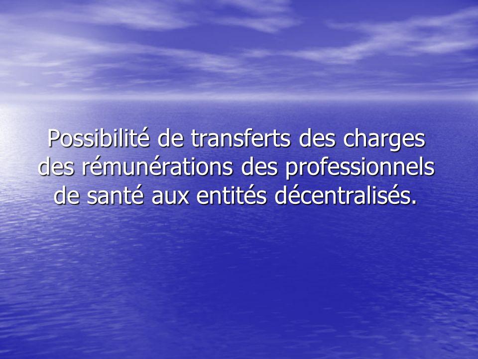 Possibilité de transferts des charges des rémunérations des professionnels de santé aux entités décentralisés.