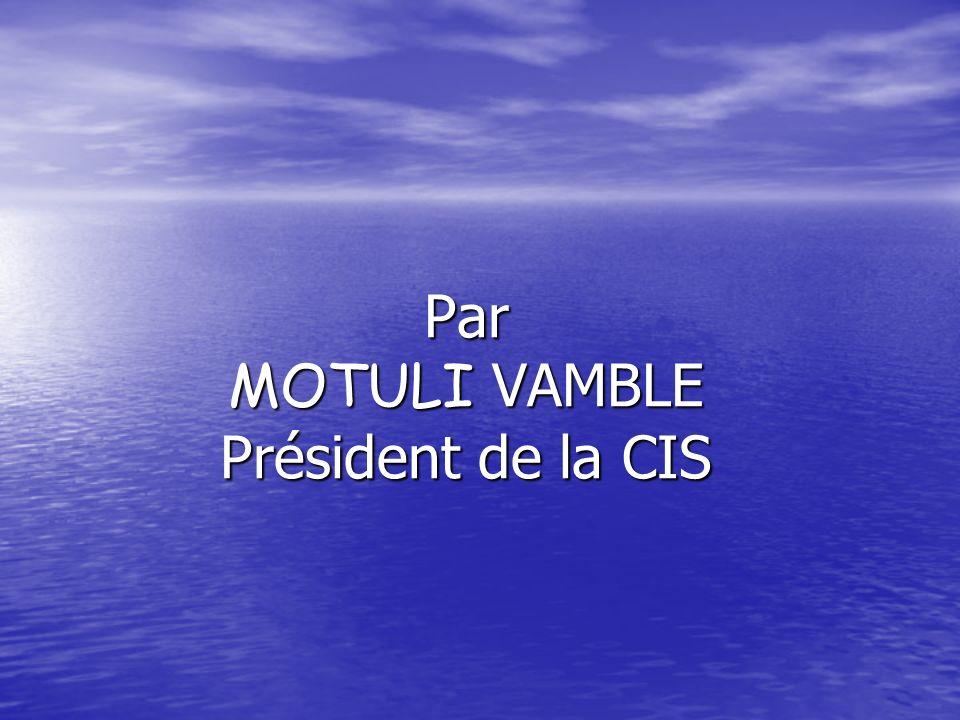Par MOTULI VAMBLE Président de la CIS