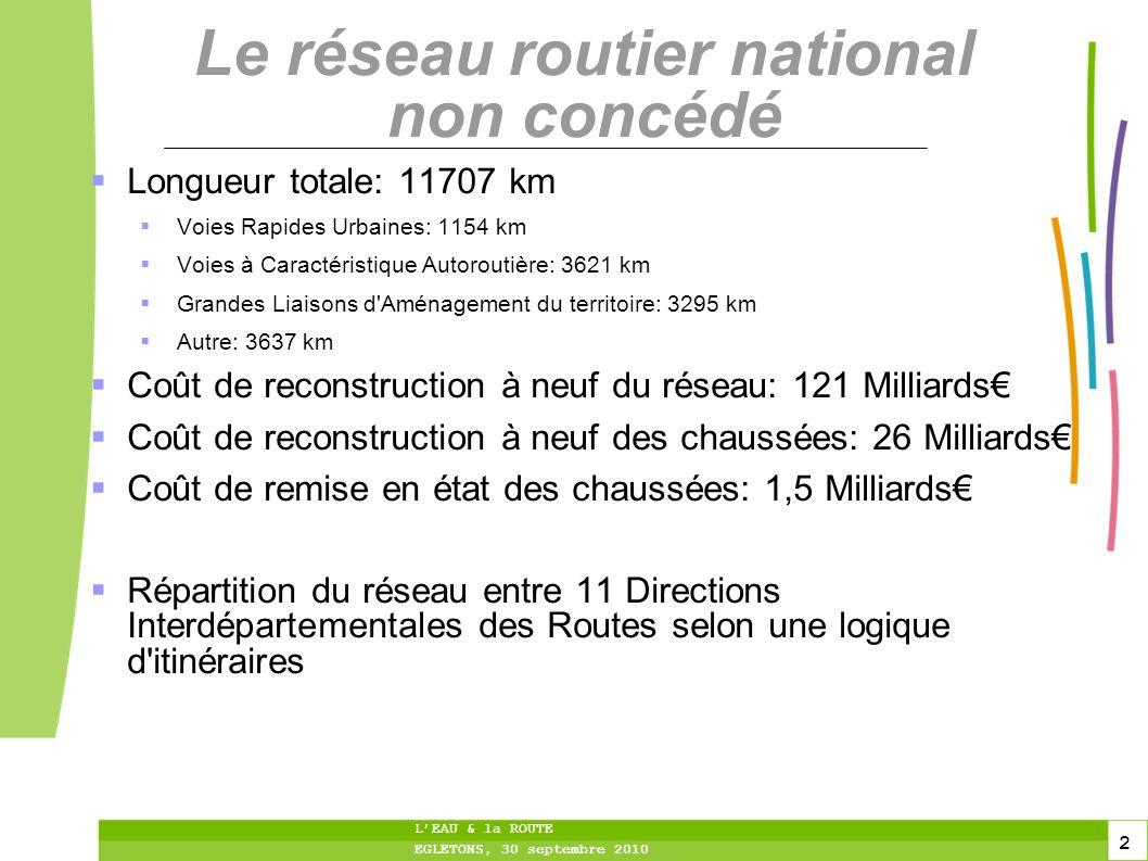 2 2 2 LEAU & la ROUTE EGLETONS, 30 septembre 2010 Le réseau routier national non concédé Longueur totale: 11707 km Voies Rapides Urbaines: 1154 km Voi