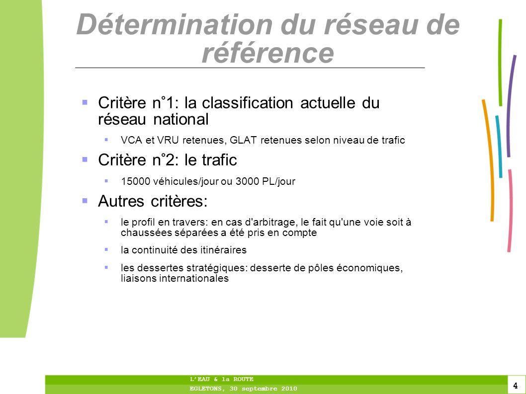 4 4 4 LEAU & la ROUTE EGLETONS, 30 septembre 2010 Détermination du réseau de référence Critère n°1: la classification actuelle du réseau national VCA
