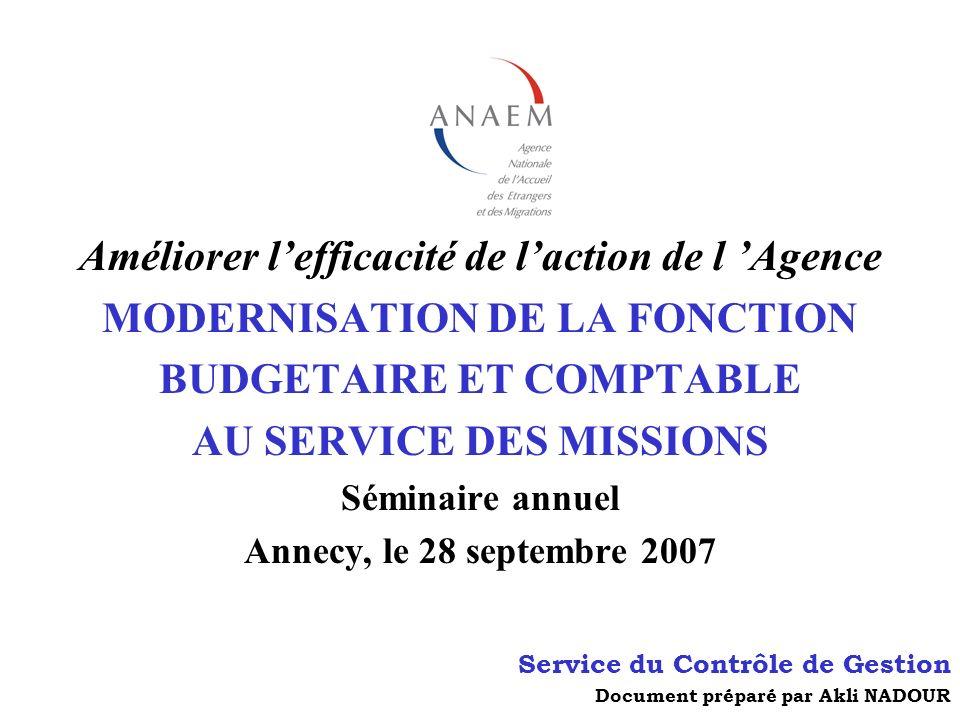 Améliorer lefficacité de laction de l Agence MODERNISATION DE LA FONCTION BUDGETAIRE ET COMPTABLE AU SERVICE DES MISSIONS Séminaire annuel Annecy, le