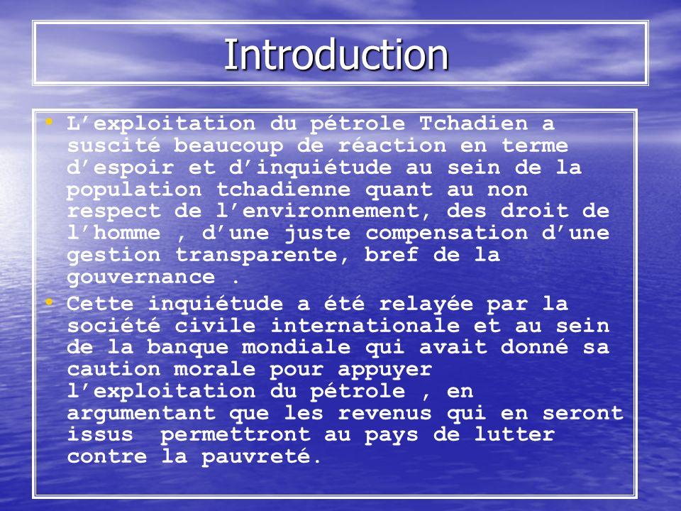 Introduction Introduction Lexploitation du pétrole Tchadien a suscité beaucoup de réaction en terme despoir et dinquiétude au sein de la population tc