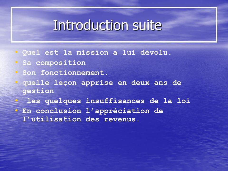 Introduction suite Introduction suite Quel est la mission a lui dévolu. Sa composition Son fonctionnement. quelle leçon apprise en deux ans de gestion