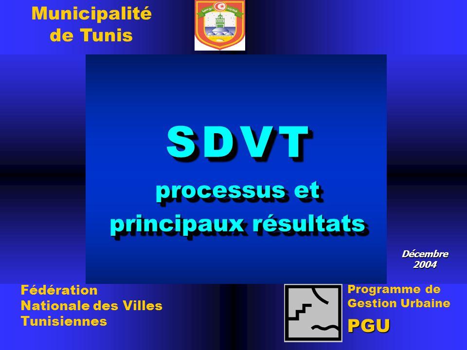 S D V T processus et principaux résultats S D VT processus et principaux résultats Décembre 2004 Programme de Gestion Urbaine PGU Fédération Nationale des Villes Tunisiennes Municipalité de Tunis